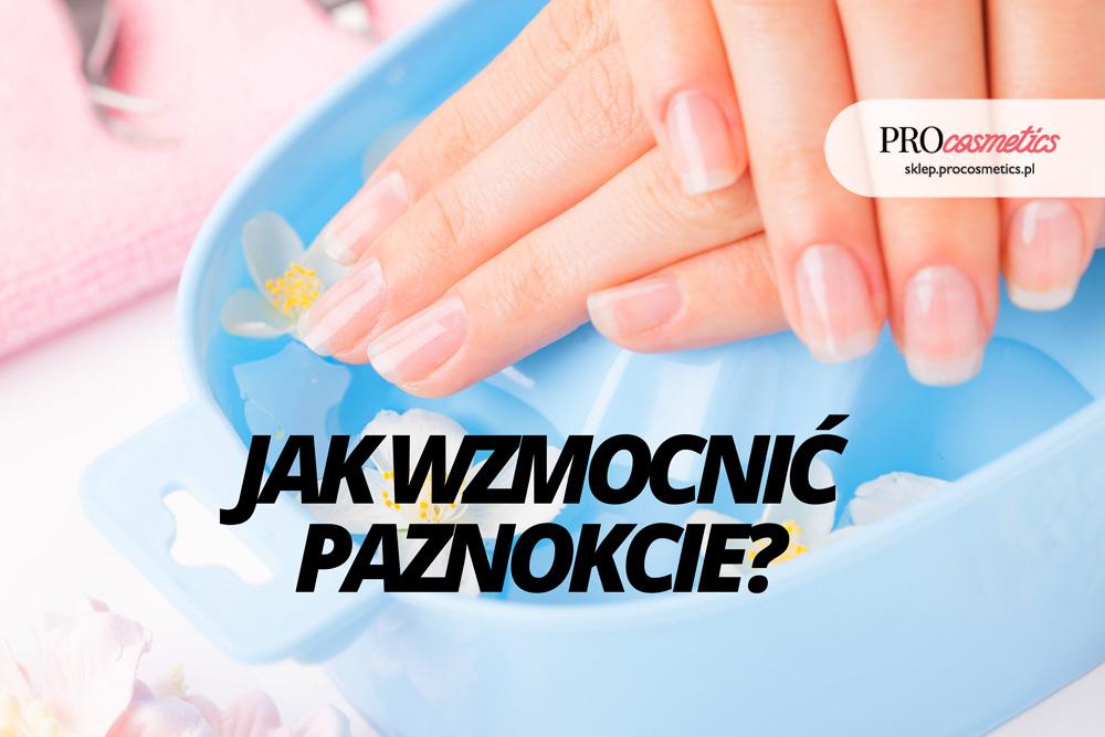 Jak wzmocnić paznokcie ? Domowe sposoby na wzmocnienie paznokci, zdrowe paznokcie